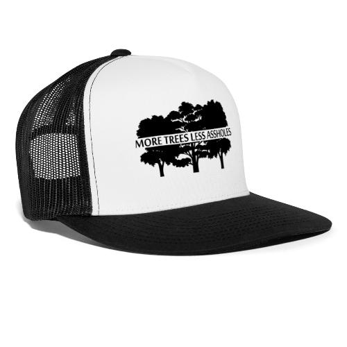 More Trees Less Assholes - Trucker Cap
