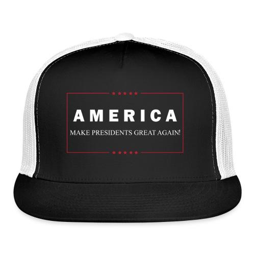 Make Presidents Great Again - Trucker Cap