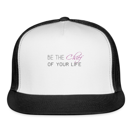 Be_the_Chief_of_your_life-_Black_Version - Trucker Cap