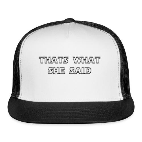 thats what she said - Trucker Cap