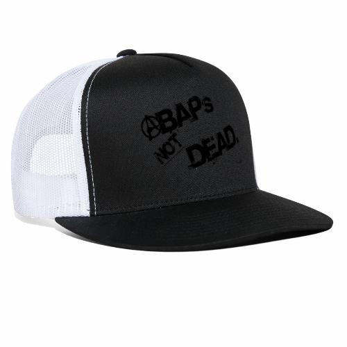 ABAPs Not Dead. - Trucker Cap
