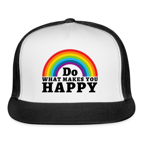 Do WHAT MAKES YOU HAPPY - Trucker Cap