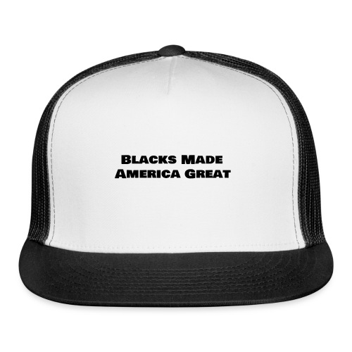 (blacks_made_america) - Trucker Cap