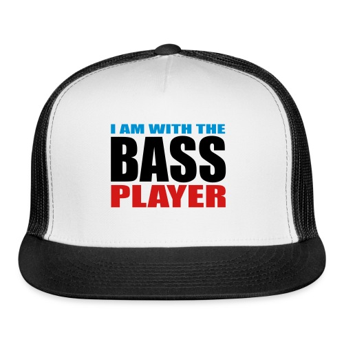 I am with the Bass Player - Trucker Cap