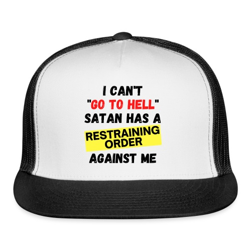 I Can't Go To Hell Satan Has a RESTRAINING ORDER - Trucker Cap