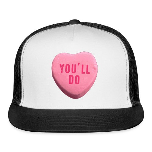 You ll Do Funny Valentines Day Candy Heart - Trucker Cap