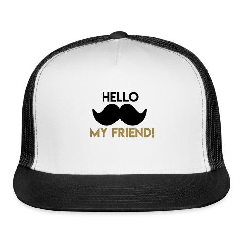 Hello my friend - Trucker Cap