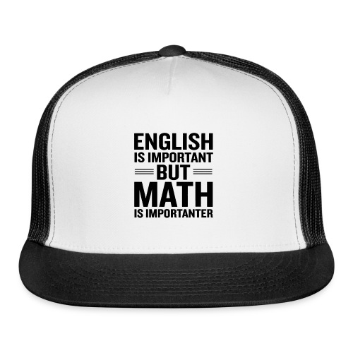 English Is Important But Math Is Importanter merch - Trucker Cap