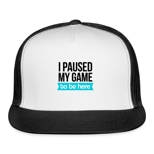 I Paused My Game - Trucker Cap