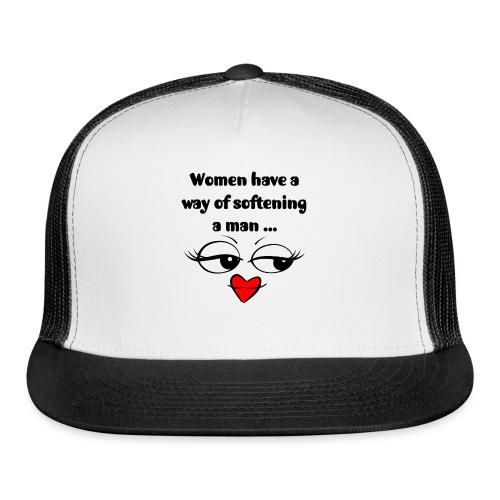 Women Have A Way Of Softening A Man - Trucker Cap