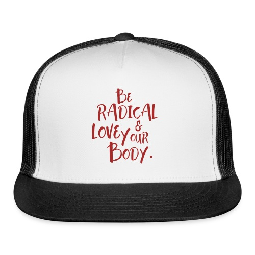 Be Radical & Love Your Body. - Trucker Cap