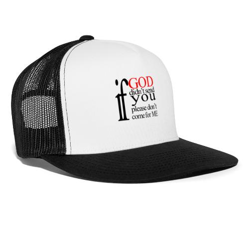 IF GOD DIDN T SEND PLEASE BLK - Trucker Cap