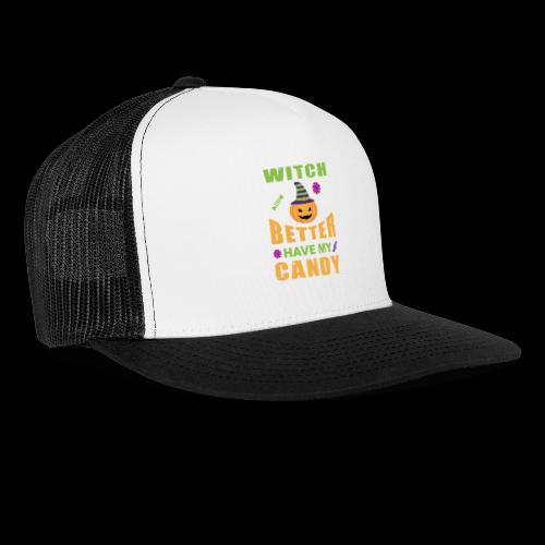 Witch Better Have My Candy | Funny Halloween - Trucker Cap