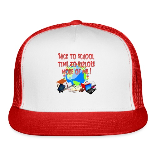 BACK TO SCHOOL, TIME TO EXPLORE MORE OF ME ! - Trucker Cap