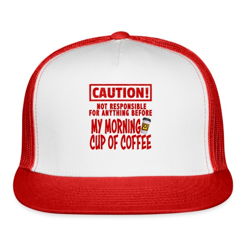 Not responsible for anything before my COFFEE - Trucker Cap