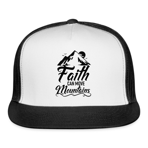 Faith can move mountains - Trucker Cap