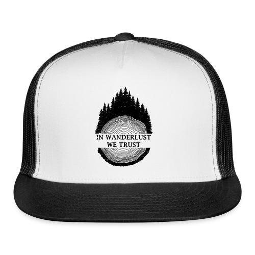 In Wanderlust We Trust - Trucker Cap