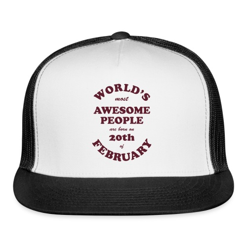 Most Awesome People are born on 20th of February - Trucker Cap