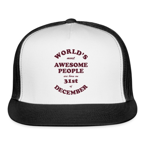 Most Awesome People are born on 31st of December - Trucker Cap
