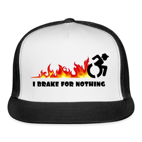 I brake for nothing with my wheelchair - Trucker Cap