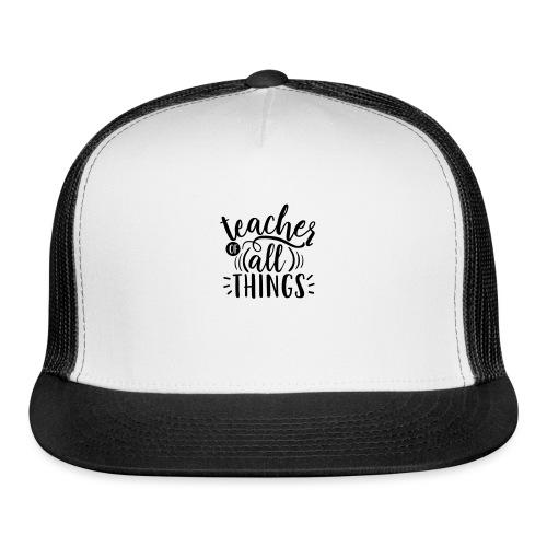 Teacher of All Things Teacher T-Shirts - Trucker Cap