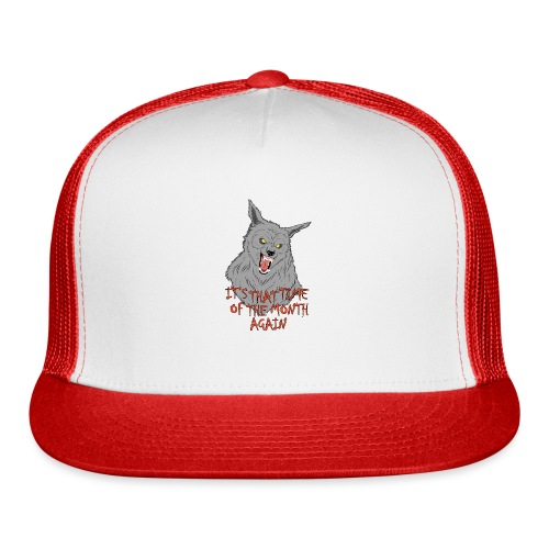 That Time of the Month - Trucker Cap