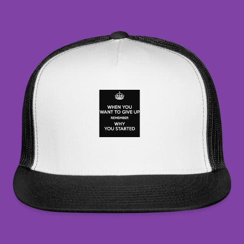 when-you-want-to-give-up-remember-why-you-started- - Trucker Cap