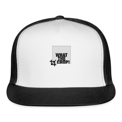 What the Crop! - Trucker Cap
