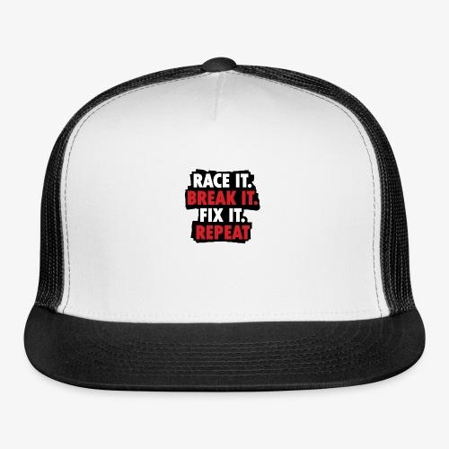 race it break it fix it repeat - Trucker Cap