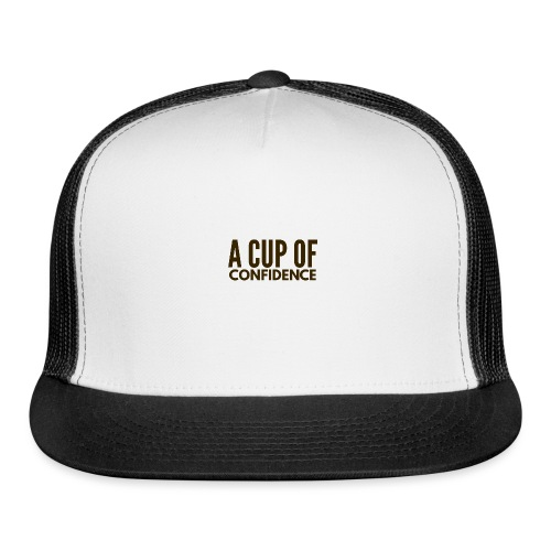 A Cup Of Confidence - Trucker Cap