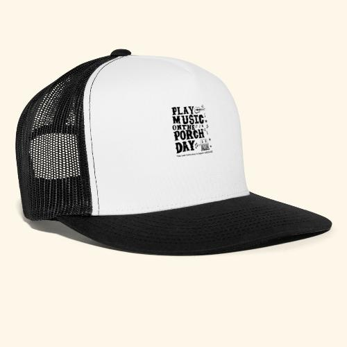 PLAY MUSIC ON THE PORCH DAY - Trucker Cap
