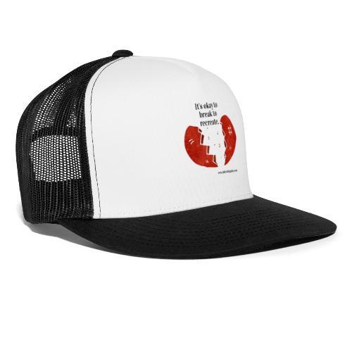 It s okay to break to recreate - Trucker Cap