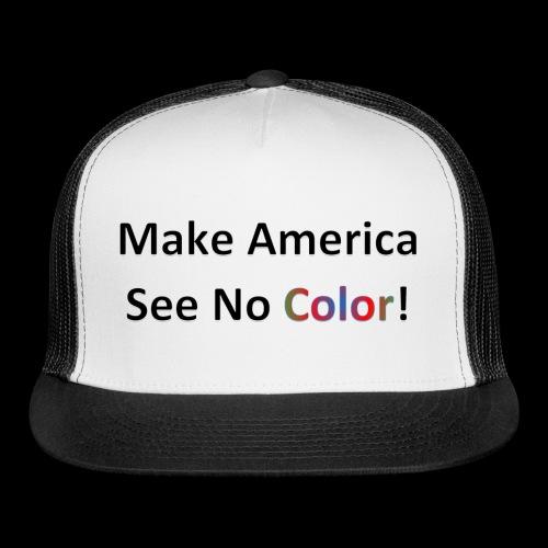 Make America See No Color! - Trucker Cap