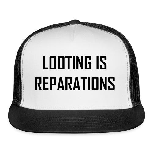 looting is reparations - Trucker Cap