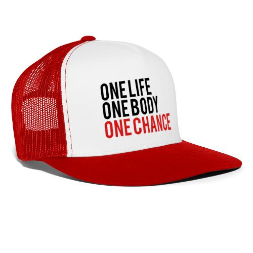 One Life One Body One Chance - Trucker Cap