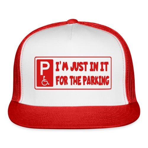 I'm only in a wheelchair for the parking - Trucker Cap