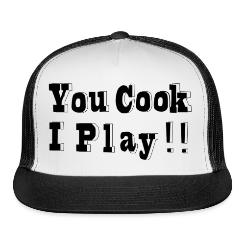 Blk & White 2D You Cook I Play - Trucker Cap