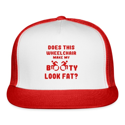 Does this wheelchair make my booty look fat, butt - Trucker Cap