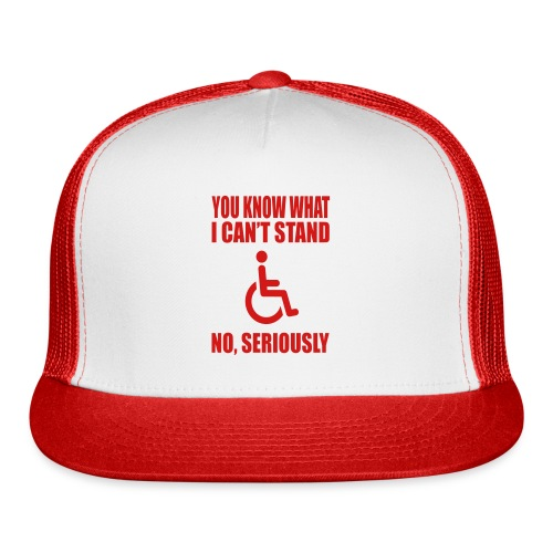 You know what i can't stand. Wheelchair humor - Trucker Cap