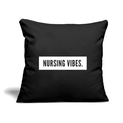 "Nursing Vibes. - Throw Pillow Cover 18"" x 18"""