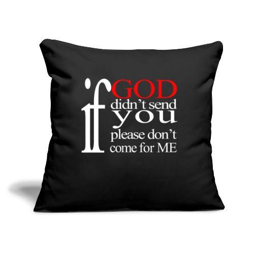 "IF GOD DIDN'T SEND PLEASE - Throw Pillow Cover 18"" x 18"""