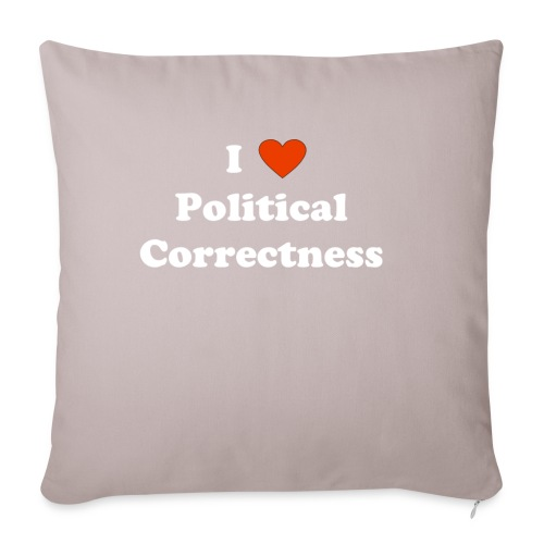 "I Heart Political Correctness - Throw Pillow Cover 18"" x 18"""