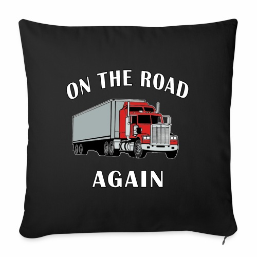 "On the Road Again, Trucker Big Rig Semi 18 Wheeler - Throw Pillow Cover 17.5"" x 17.5"""