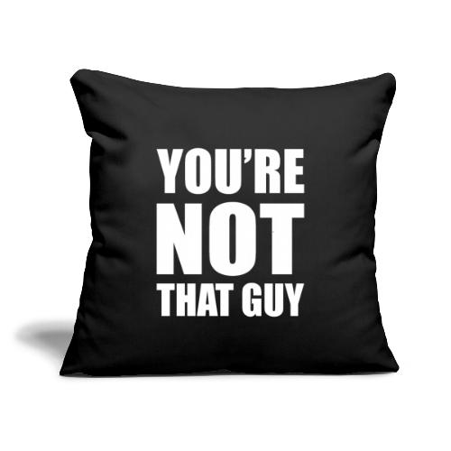 """You're Not That Guy - Throw Pillow Cover 17.5"""" x 17.5"""""""