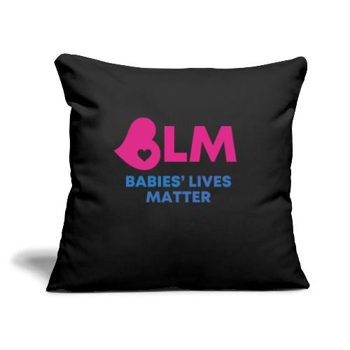 """Babies Lives Matter - Throw Pillow Cover 17.5"""" x 17.5"""""""