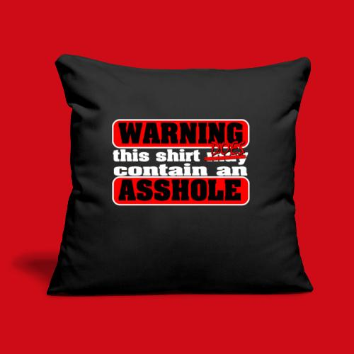 """The Shirt Does Contain an A*&hole - Throw Pillow Cover 17.5"""" x 17.5"""""""