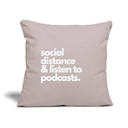 "Social distance and listen to podcasts - Throw Pillow Cover 17.5"" x 17.5"""
