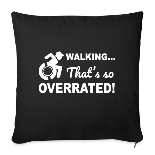 """Walking that's so overrated for wheelchair users - Throw Pillow Cover 17.5"""" x 17.5"""""""
