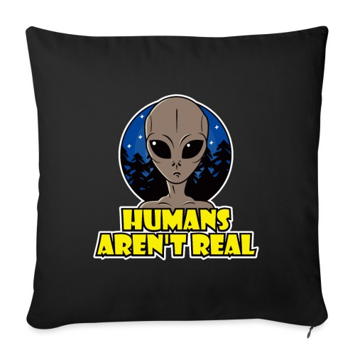"""Humans Arent Real - Throw Pillow Cover 18"""" x 18"""""""