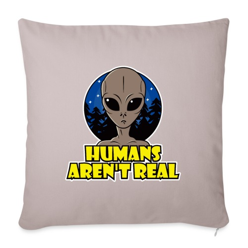"Humans Arent Real - Throw Pillow Cover 18"" x 18"""